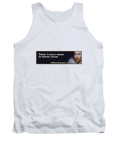 There 's Small Choice In Rotten Apples #shakespeare #shakespearequote Tank Top