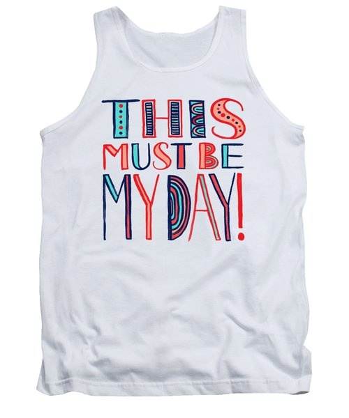 This Must Be My Day Tank Top