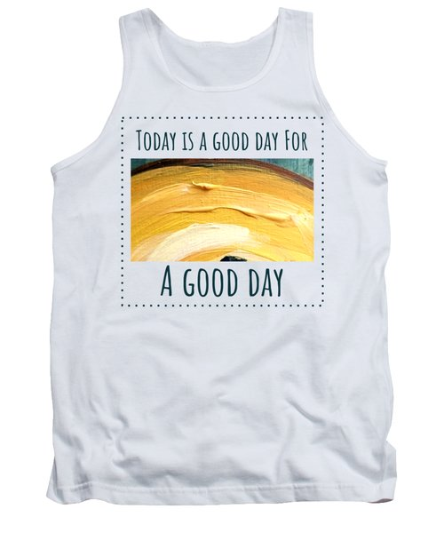 Tank Top featuring the painting Today Is A Good Day by Maria Langgle
