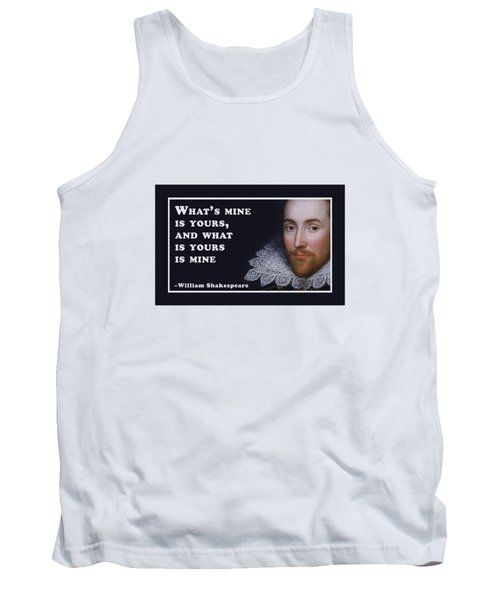 What's Mine Is Yours, And What Is Yours Is Mine #shakespeare #shakespearequote Tank Top