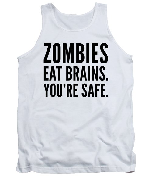 Zombies Eat Brains Youre Safe Funny Humor Love Zombies Halloween Scary Zombies Secret Santa Tank Top