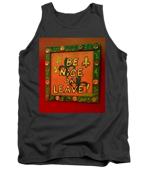 Be Nice Or Leave Tank Top