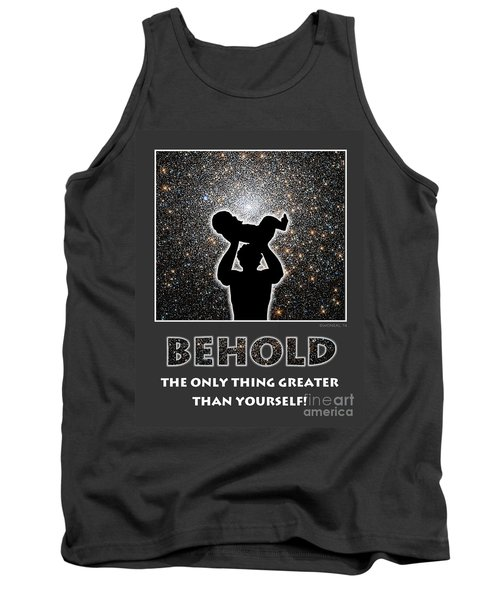 Behold - The Only Thing Greater Than Yourself Tank Top