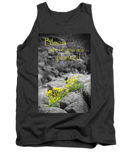 Bloom Where You Are Planted Tank Top by Debbie Karnes