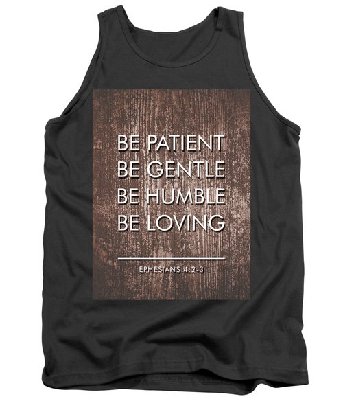 Be Patient, Be Gentle, Be Humble, Be Loving - Bible Verses Art Tank Top