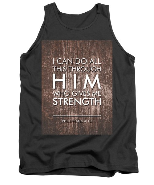 I Can Do All This Through Him Who Gives Me Strength - Philippians 4 13 Tank Top