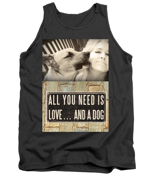 Tank Top featuring the digital art All You Need Is A Dog by Kathy Tarochione