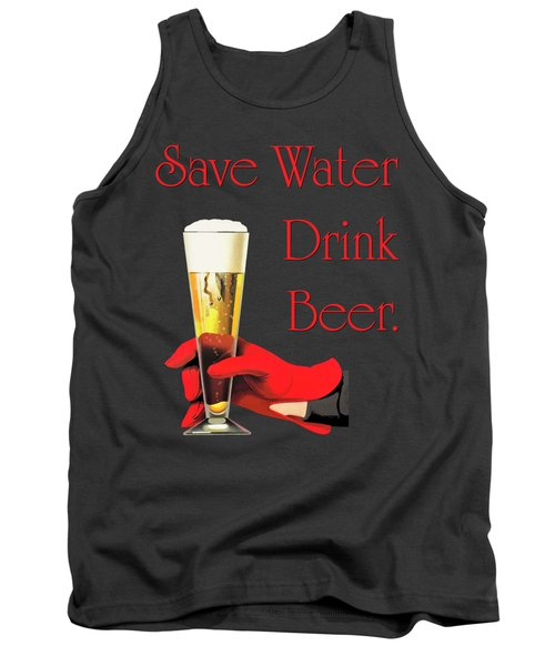 Be A Conservationist Save Water Drink Beer Tank Top by Tina Lavoie