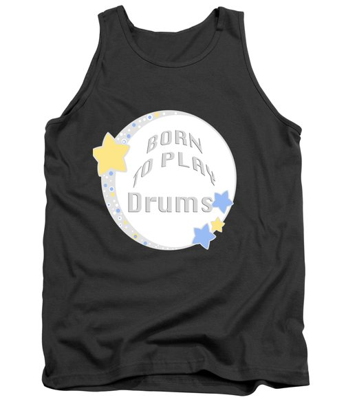 Drum Born To Play Drum 5673.02 Tank Top by M K  Miller