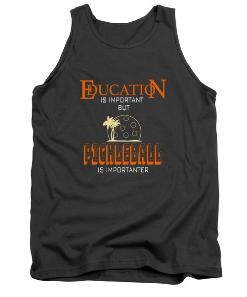Education Is Important But Pickleball Is Importanter Tank Top