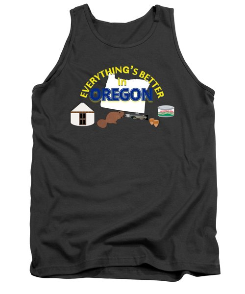 Everything's Better In Oregon Tank Top