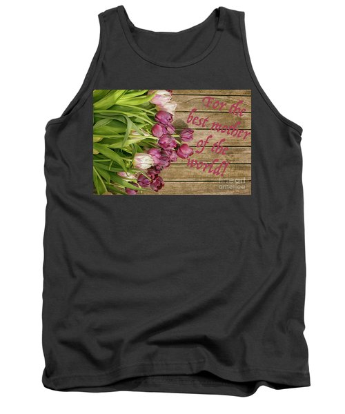Tank Top featuring the photograph For The Best Mother Of The World by Patricia Hofmeester