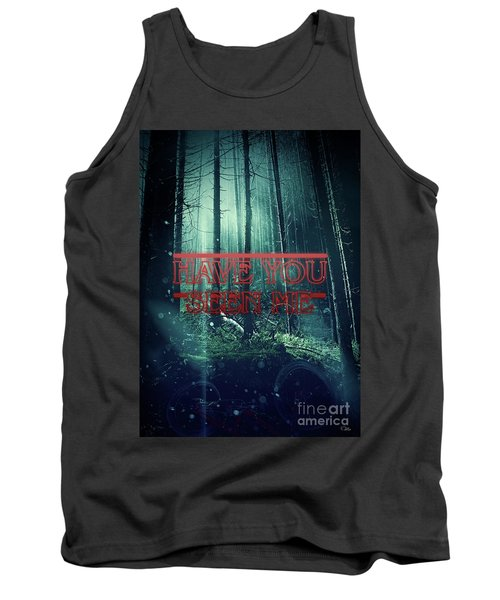 Have You Seen Me Tank Top by Mo T