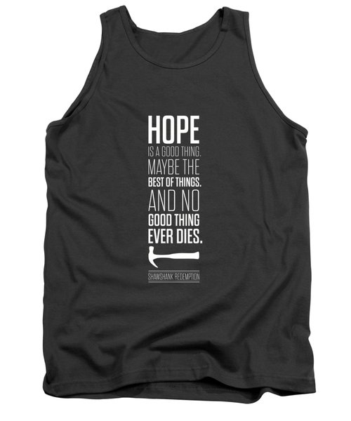 Hope Is A Good Thing Maybe The Best Of Things Inspirational Quotes Poster Tank Top by Lab No 4 - The Quotography Department