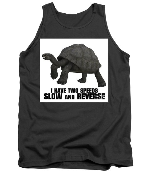 I Have Two Speeds, Slow And Reverse Tank Top