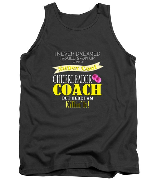 I Never Dreamed I Would Grow Up To Be A Super Cool Cheerleader Coach But Here I Am Killing It Tank Top