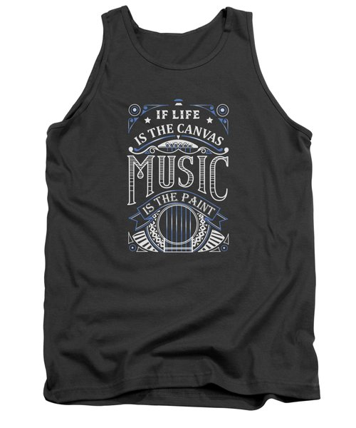 If Life Is The Canvas Music Is The Paint Tank Top