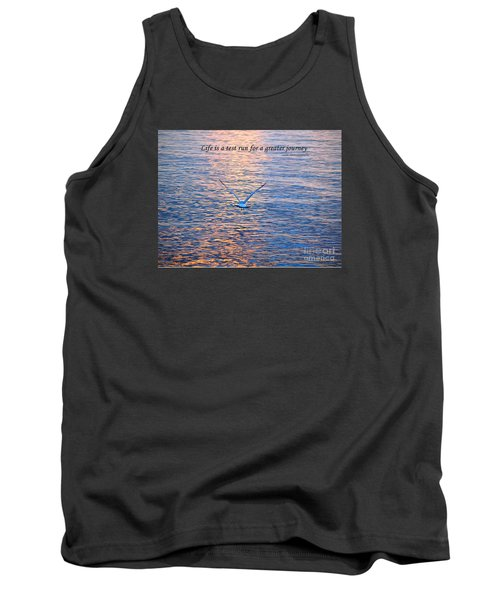 Life Is A Test Run For A Greater Journey Tank Top by Susan  Dimitrakopoulos