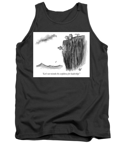 Mistaking Confidence For Leadership Tank Top