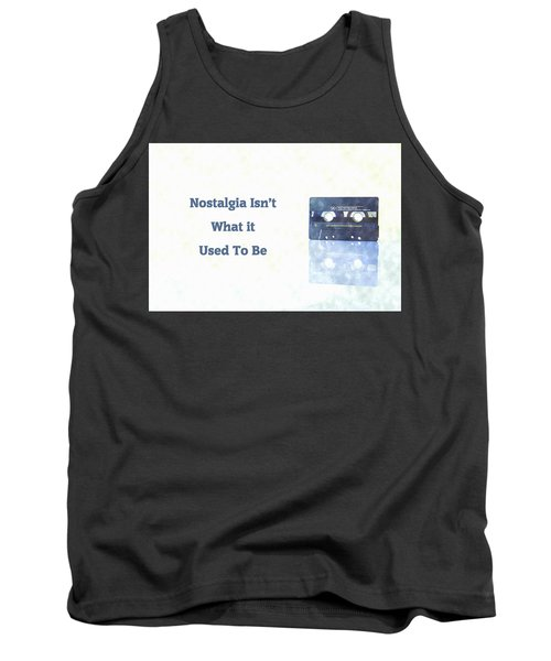 Nostalgia Isnt What It Used To Be Tank Top