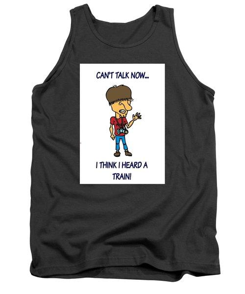 Railfan Can't Talk Tank Top