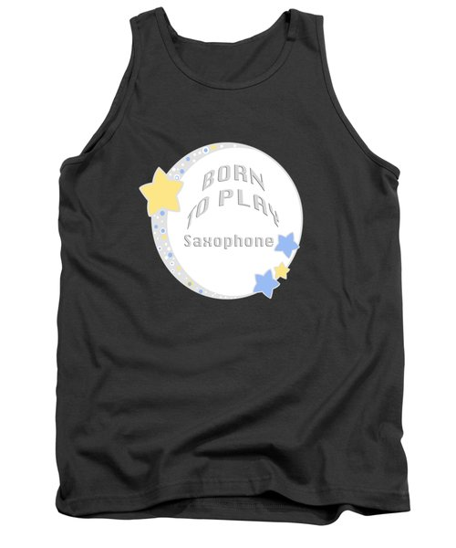 Saxophone Born To Play Saxophone 5667.02 Tank Top by M K  Miller