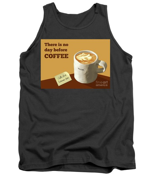 There Is No Day Before Coffee Tank Top