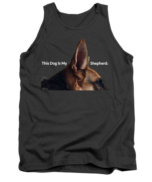 This Dog Is My Shepherd Tank Top by Jim Pavelle