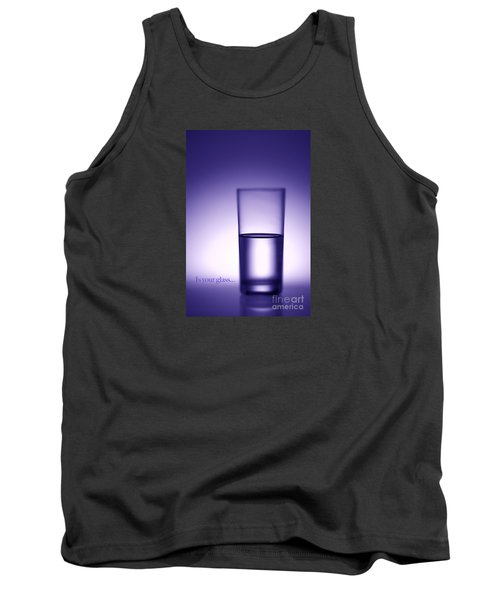 Water Glass Half Full Or Half Empty. Tank Top by George Robinson