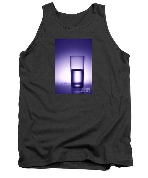 Water Glass Half Full Or Half Empty. Tank Top