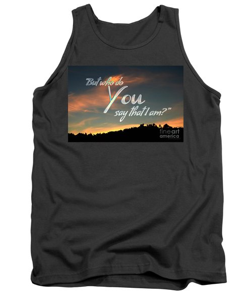 Who Do You Say That I Am Tank Top by Sharon Soberon