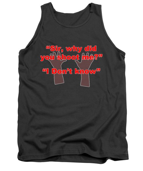 Why Did You Shoot Me? Tank Top by David Blank
