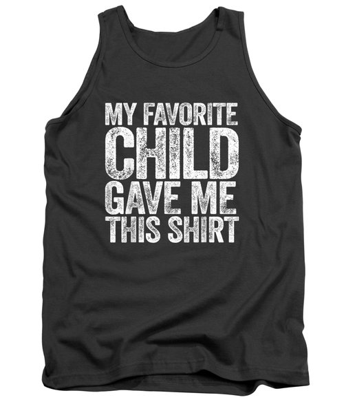 My Favorite Child Gave Me This Shirt T-shirt Tank Top