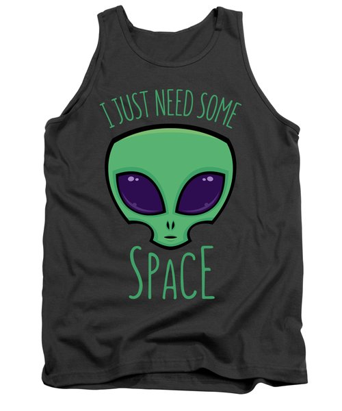I Just Need Some Space Alien Tank Top