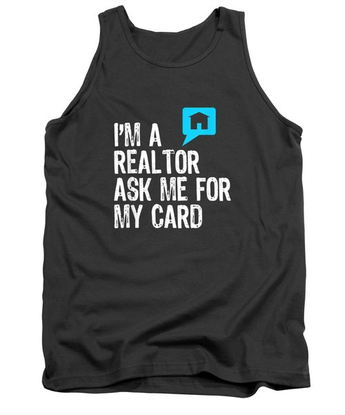 I'm A Realtor Ask Me For My Card Real Estate T-shirt Tank Top