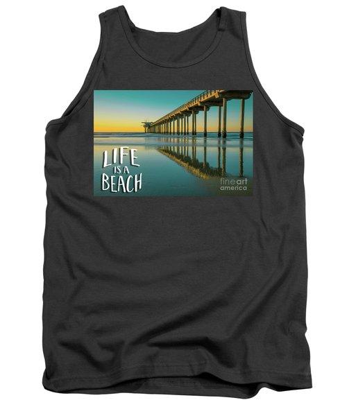 Life Is A Beach Scripps Pier La Jolla San Diego Tank Top
