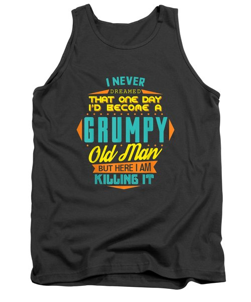 Mens Never Dreamed That I'd Become A Grumpy Old Man Funny T-shirt Tank Top