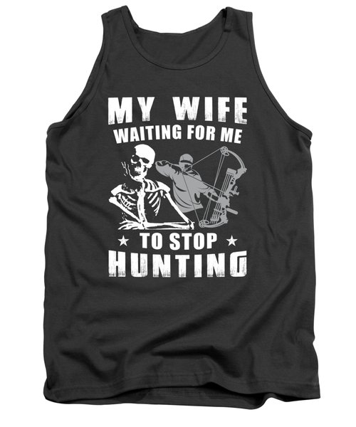 My Wife Waiting For Me To Stop Hunting Tank Top