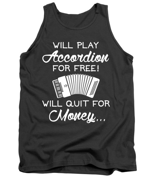 Will Play Accordion For Free Will Quit For Money... Tank Top