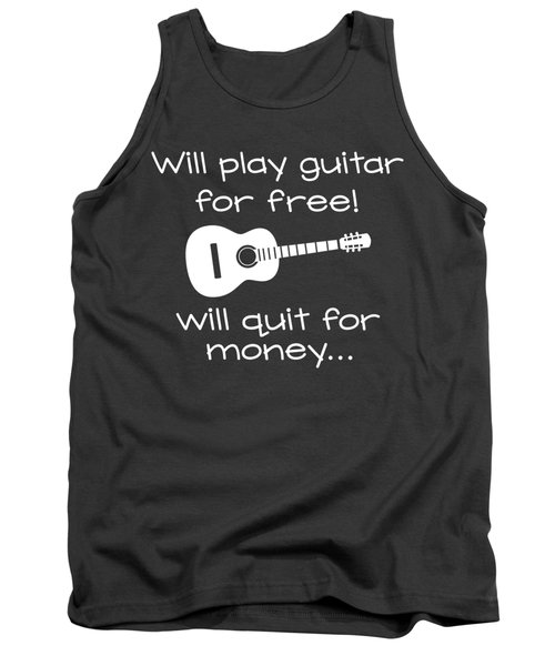 Will Play Guitar For Free Will Quit For Money... Tank Top