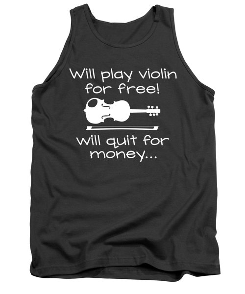 Will Play Violin For Free Will Quit For Money... Tank Top