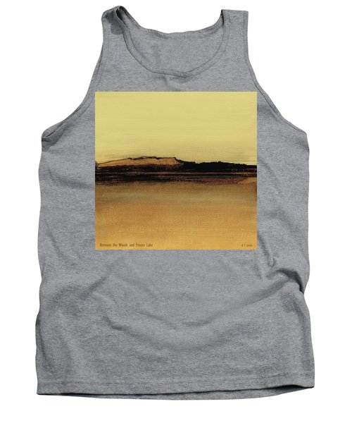 Between The Woods And Frozen Lake   Number Five Tank Top