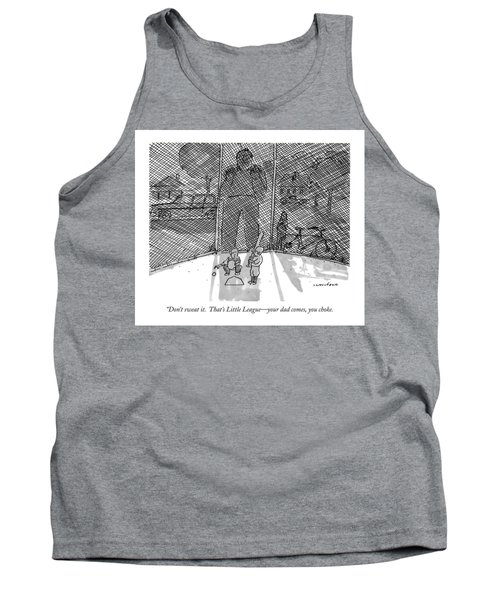 Don't Sweat It.  That's Little League - Your Dad Tank Top