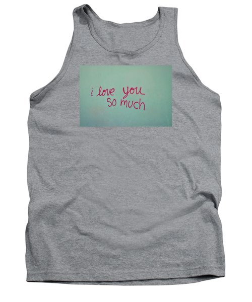 I Love You So Much Tank Top