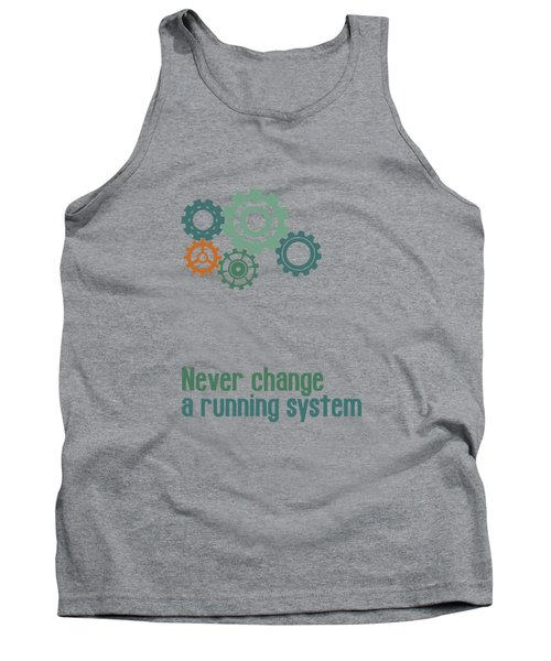 Never Change A Running System Tank Top