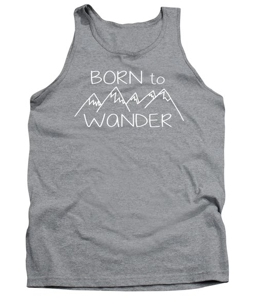 Born To Wander Tank Top by Heather Applegate