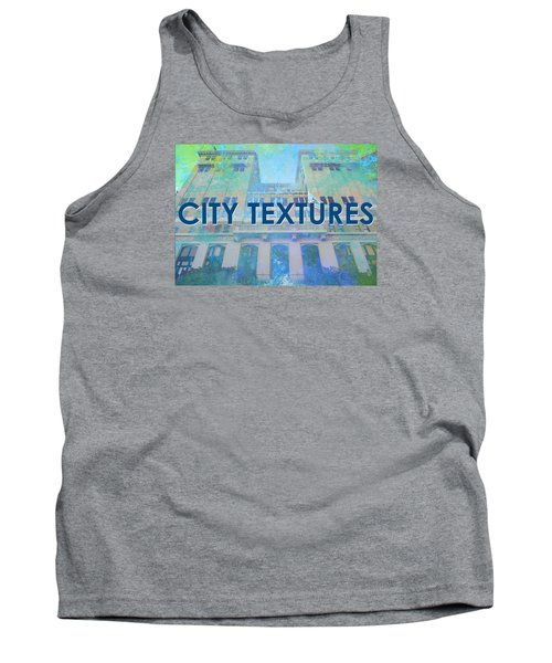 Tank Top featuring the mixed media Cool City Textures by John Fish