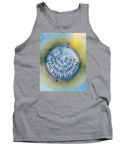 Courage To Lose Sight Of The Shore Mini Ocean Planet World Tank Top