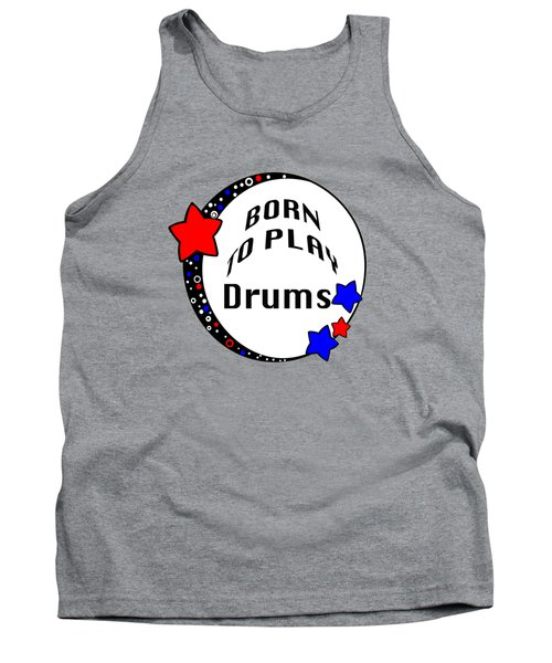 Drum Born To Play Drum 5672.02 Tank Top by M K  Miller