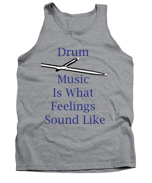 Drum Is What Feelings Sound Like 5578.02 Tank Top by M K  Miller